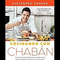 Cocinando con Chabán: 75 recetas saludables con sabor latino para lograr y mantener tu peso