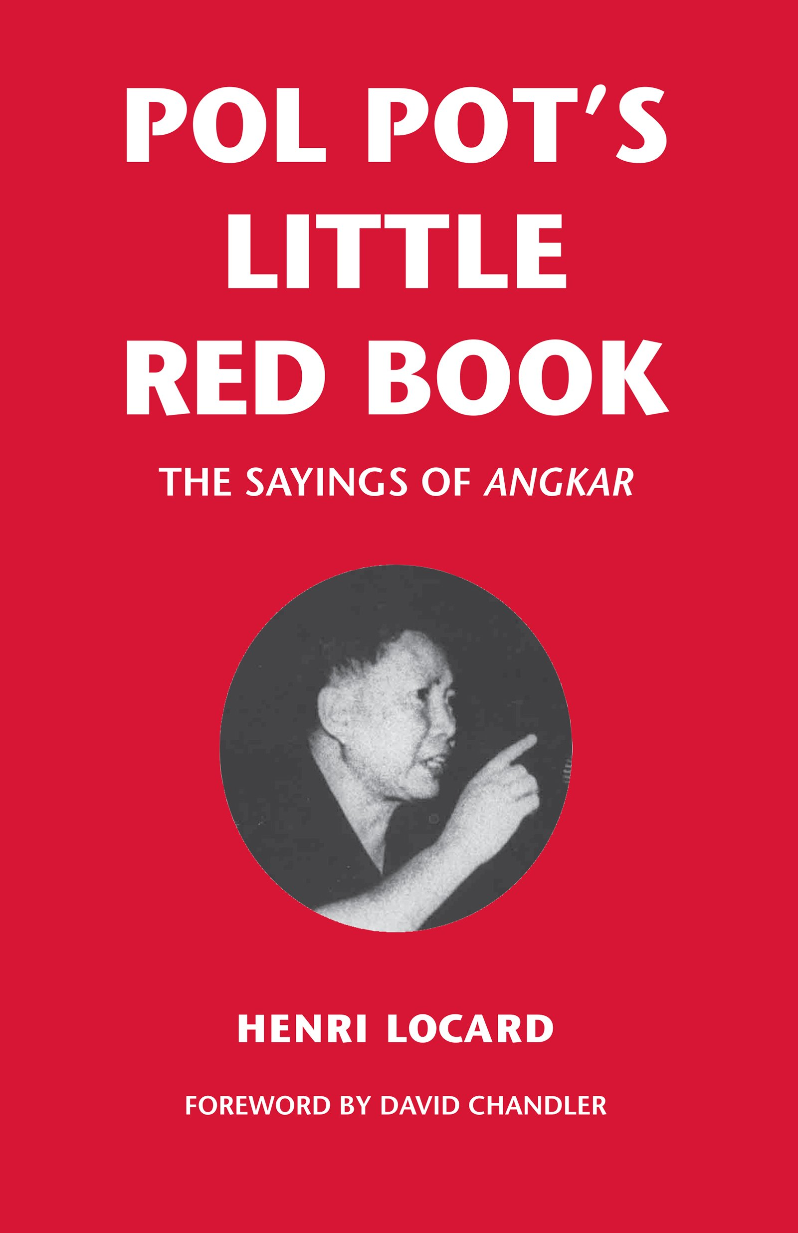 Pol Pot\'s Little Red Book: The Sayings of Angkar: Henri Locard ...