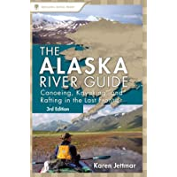 Alaska River Guide: Canoeing, Kayaking, and Rafting in the Last Frontier (Canoeing & Kayaking Guides)