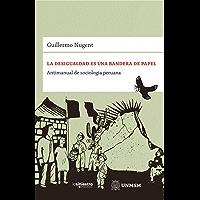 La desigualdad es una bandera de papel: Antimanual de sociología peruana (Spanish Edition)