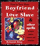 How to Turn Your Boyfriend into a Love Slave, Deborah Gray, 0062517325