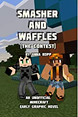 Smasher and Waffles: The Contest: An Unofficial Minecraft Early Graphic Novel Kindle Edition