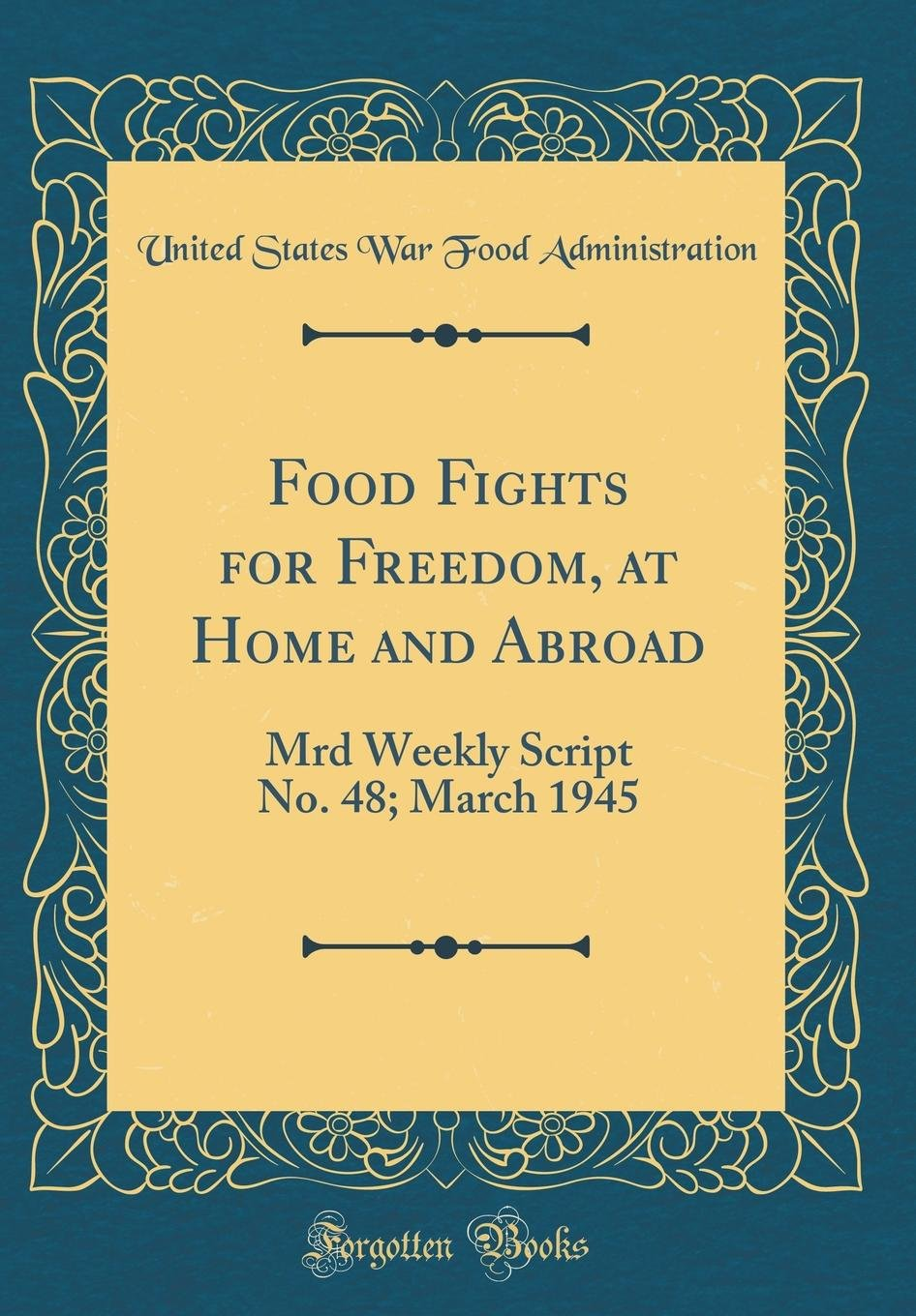 Download Food Fights for Freedom, at Home and Abroad: Mrd Weekly Script No. 48; March 1945 (Classic Reprint) pdf