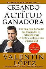 CREANDO LA ACTITUD GANADORA: Una guía para convertir los obstáculos en peldaños hacia el éxito y los errores en oportunidad (Spanish Edition) Paperback