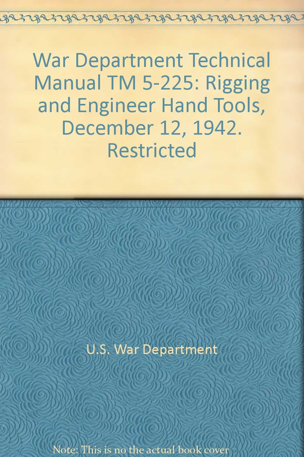 War Department Technical Manual TM 5-225: Rigging and Engineer Hand Tools, December 12, 1942.