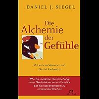 Die Alchemie der Gefühle: Mit einem Vorwort von Daniel Goleman - Wie die moderne Hirnforschung unser Seelenleben entschlüsselt - das Navigationssystem zu emotionaler Klarheit -