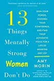 13 Things Mentally Strong Women Don't Do: Own Your Power, Channel Your Confidence, and Find Your Authentic Voice for a…