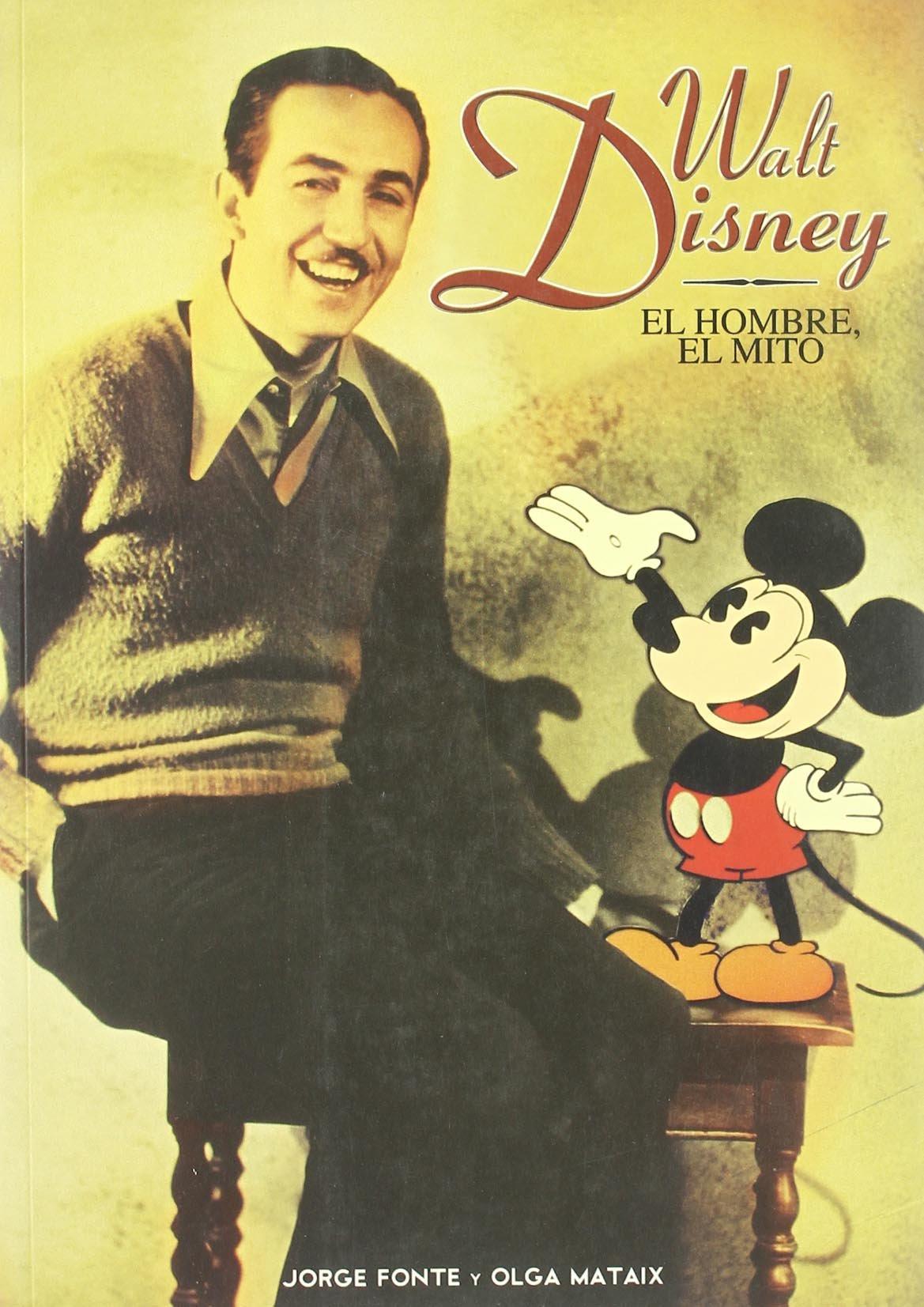 Walt Disney: el hombre, el mito. Biografía Tapa blanda – 1 ene 2001 Jorge Fonte Olga Mataix T&B Editores 8495602059