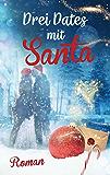 Drei Dates mit Santa (Liebe, Chick-lit, Humor)