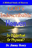 GOD's Indescribable Heaven: A Biblical Study Of Heaven