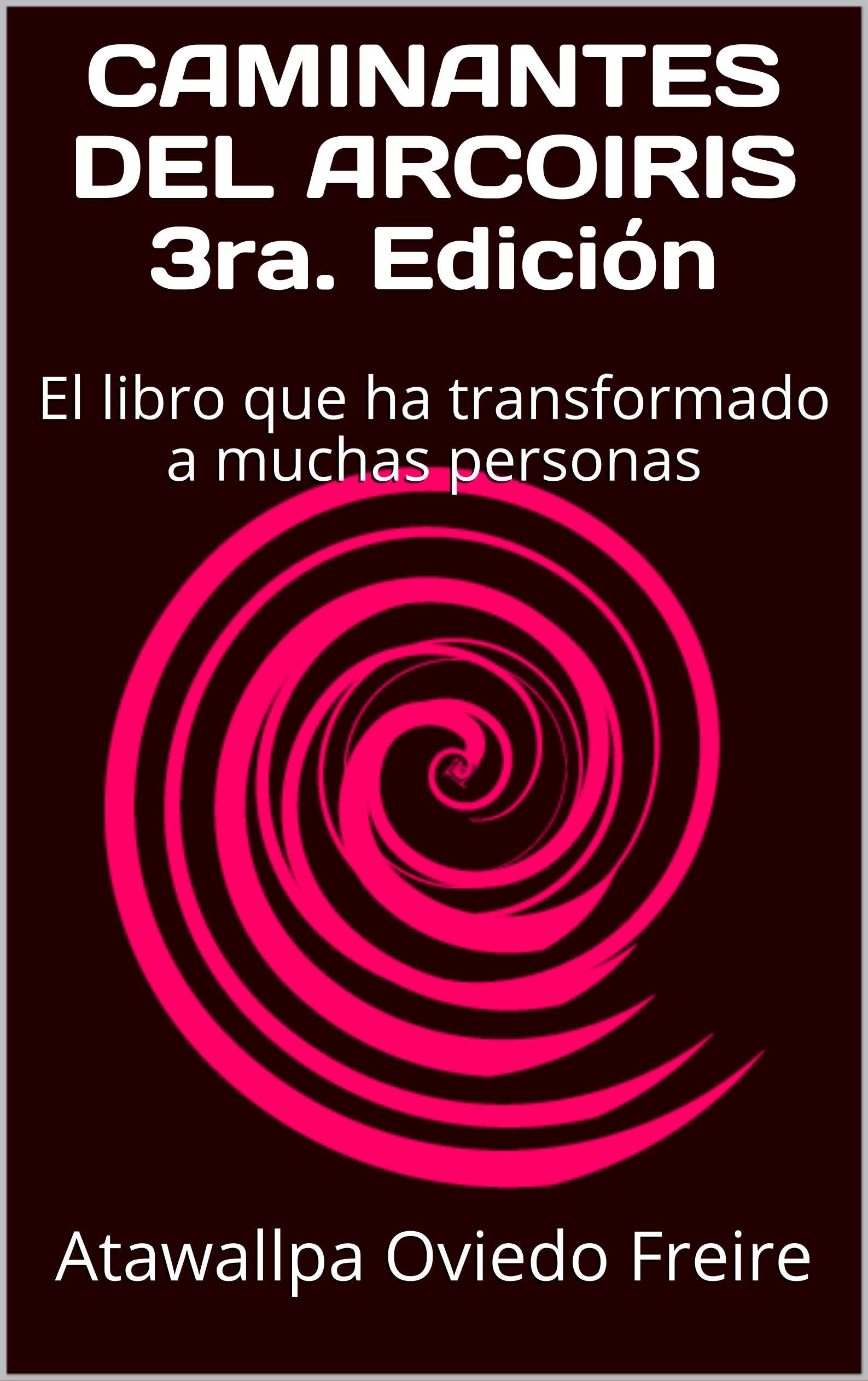CAMINANTES DEL ARCOIRIS  3ra. Edición: El libro que ha transformado a muchas personas
