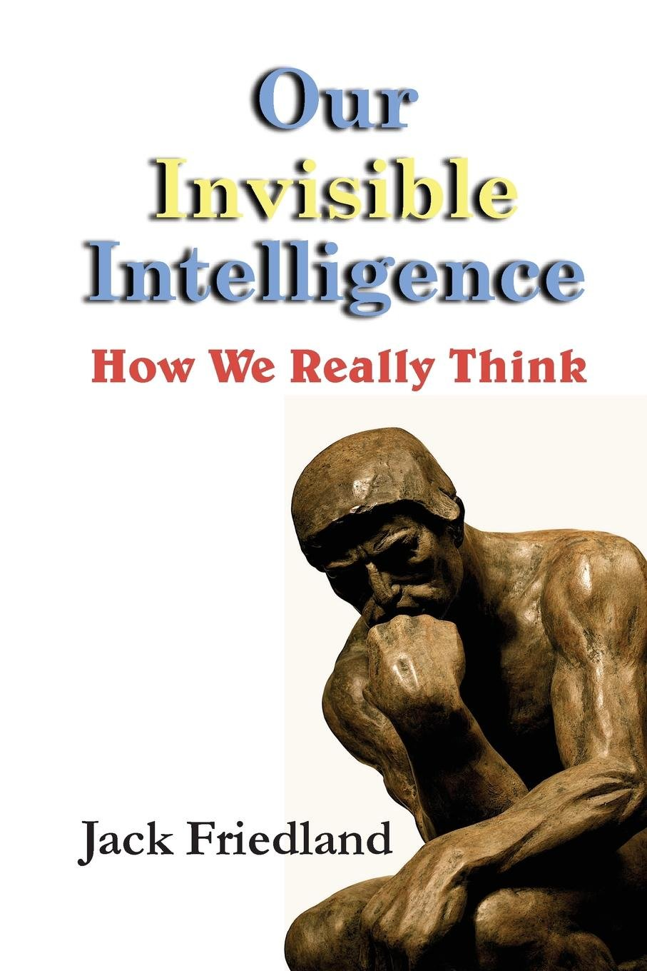 Download Our Invisible Intelligence: How We Really Think PDF