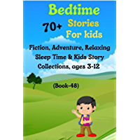 Bedtime Stories For Kids: 70+ Fiction, Adventure, Relaxing Sleep Time & Kids Story Collections, ages 3-12 (Book-48…