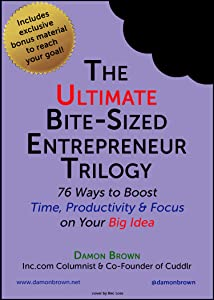 The Ultimate Bite-Sized Entrepreneur Trilogy: 76 Ways to Boost Time, Productivity & Focus on Your Big Idea (The Bite-Sized Entrepreneur Book 4)