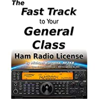 The Fast Track to Your General Class Ham Radio License: Comprehensive preparation for all FCC General Class Exam Questions July 1, 2019 until June 30, 2023 (Fast Track Ham License Series)