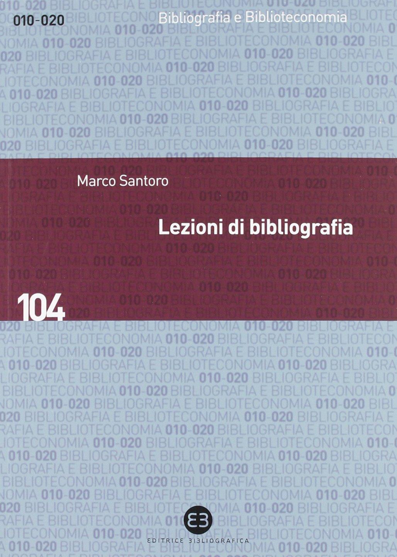 Lezioni di bibliografia Copertina flessibile – 11 ott 2012 Marco Santoro Editrice Bibliografica 8870757226 BIBLIOGRAFIA E CATALOGHI
