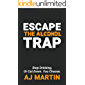 Escape The Alcohol Trap: Stop Drinking. Or Cut Down. You Choose. (English Edition)