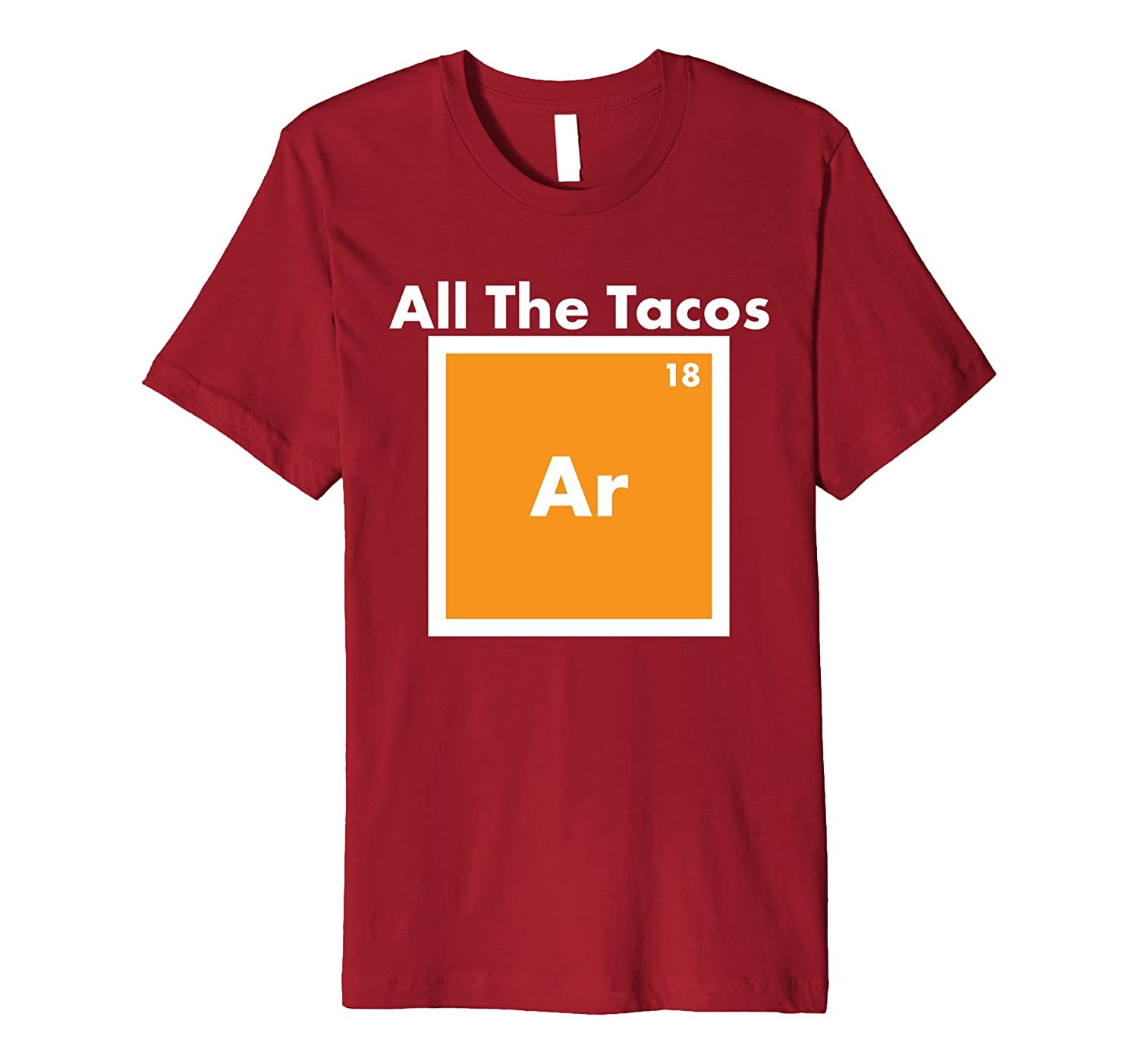 All the Tacos Argon Funny Science Chemistry Joke T-Shirt-TH