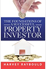 The Foundations Of A Successful Property Investor Kindle Edition