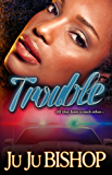 Trouble- Classic Urban Love Fiction Two Part Series