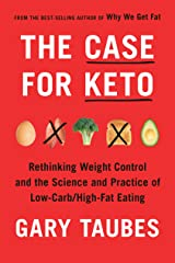 The Case for Keto: Rethinking Weight Control and the Science and Practice of Low-Carb/High-Fat Eating Kindle Edition