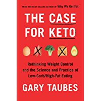 The Case for Keto: Rethinking Weight Control and the Science and Practice of Low-Carb/High-Fat Eating (English Edition)