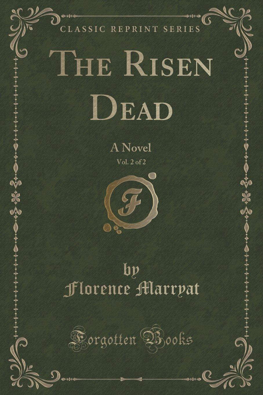 The Risen Dead, Vol. 2 of 2: A Novel (Classic Reprint) PDF