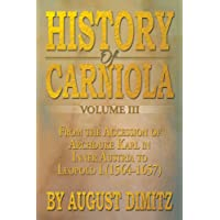 History of Carniola: From Ancient Times to the Year 1813 With Special Consideration of Cultural Development