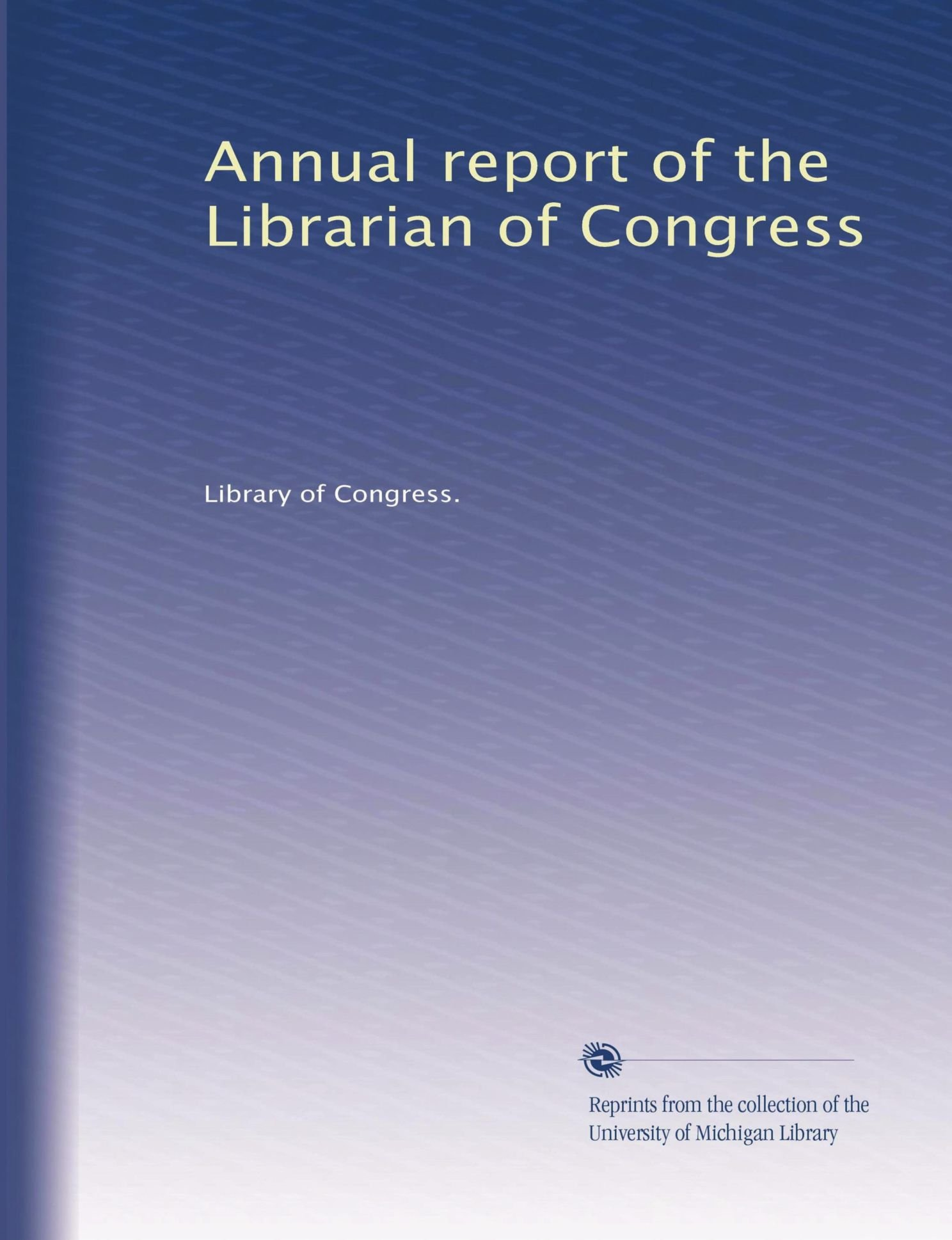 Read Online Annual report of the Librarian of Congress pdf epub