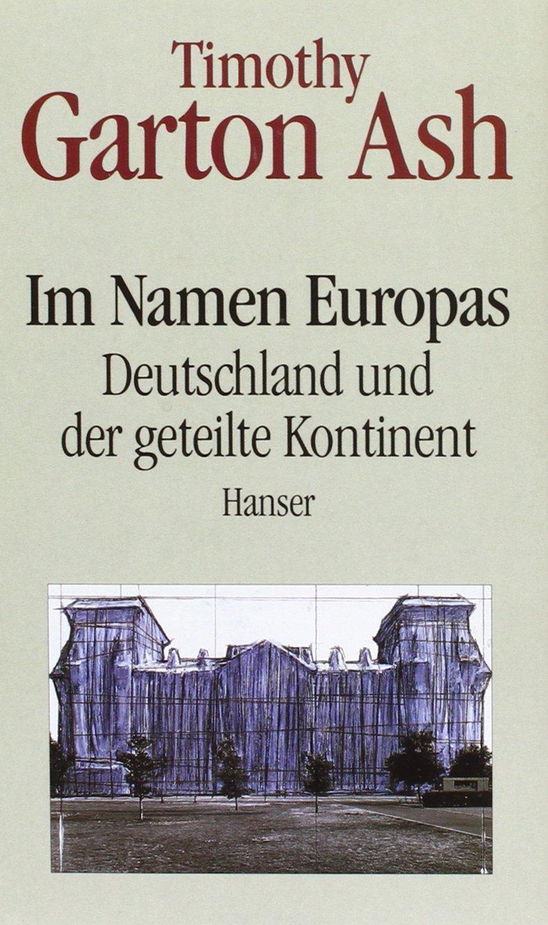 Im Namen Europas: Deutschland und der geteilte Kontinent