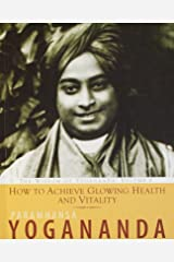 How To Achieve Glowing Health And Vitality: The Wisdom Of Paramhansa Yogananda Paperback