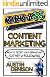 Kick*ss Content Marketing: How To Boost Your Brand and Gather A Following!