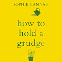 How to Hold a Grudge: From Resentment to Contentment - the Power of Grudges to Transform Your Life