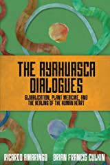 The Ayahuasca Dialogues: Globalization, Plant Medicine, and the Healing of the Human Heart Paperback