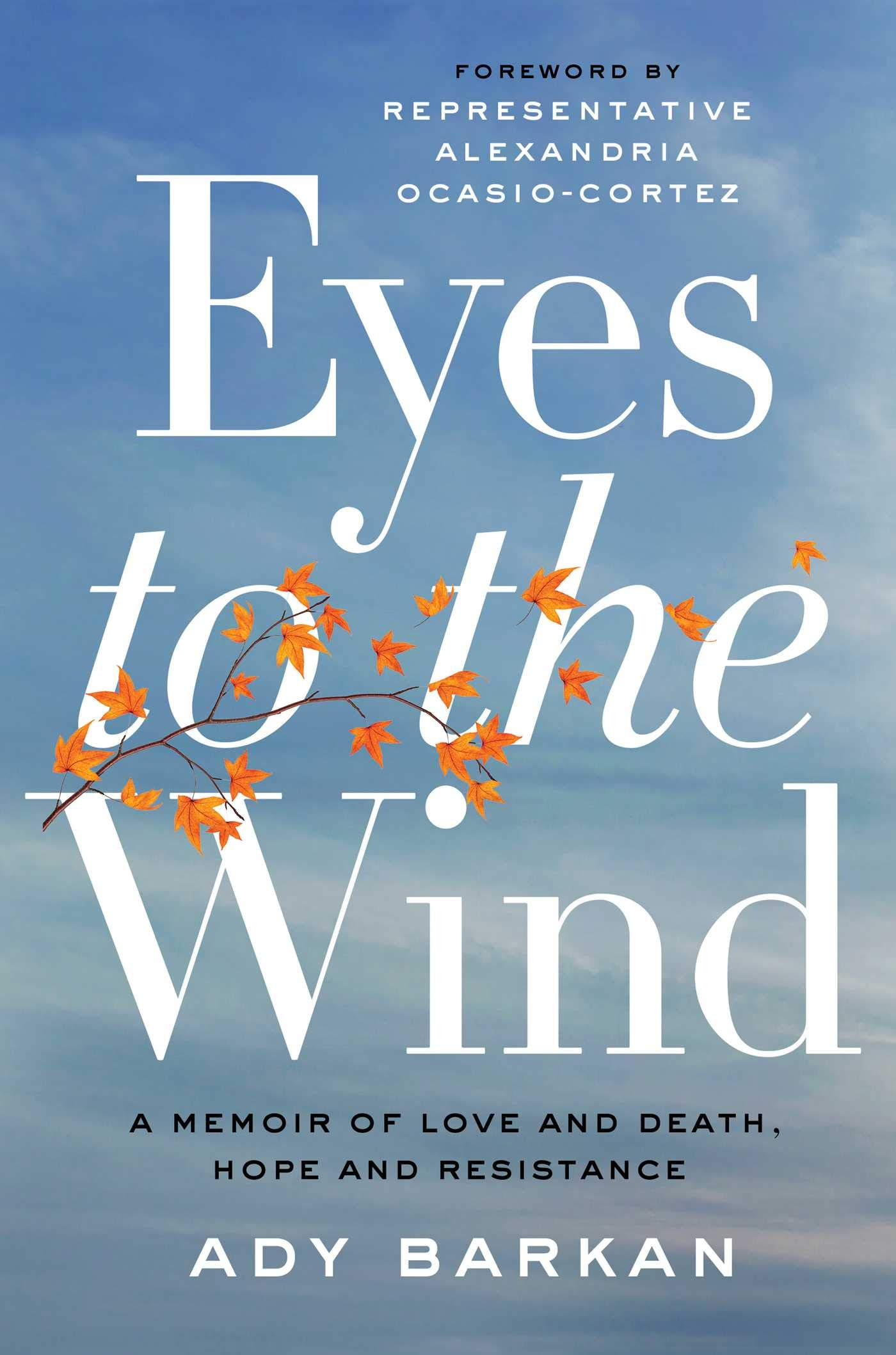 Eyes to the Wind: A Memoir of Love and Death, Hope and Resistance by Atria Books