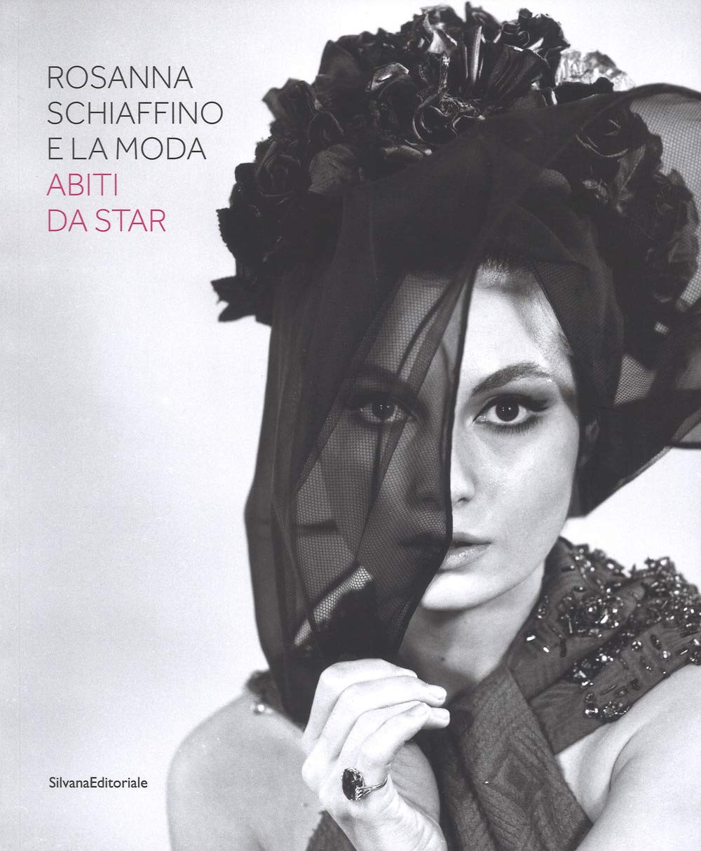 Rosanna Schiaffino e la moda. Abiti da star. Catalogo della mostra (Milano, 20 dicembre 2018-29 settembre 2019). Ediz. illustrata