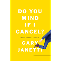 Do You Mind If I Cancel?: (Things That Still Annoy Me)
