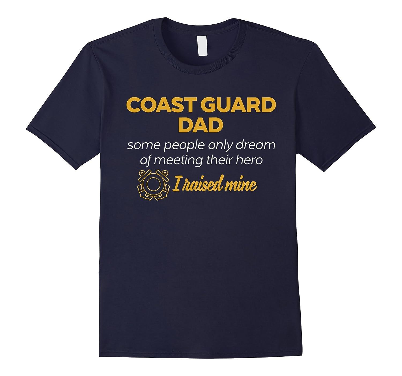 Coast Guard Dad T-Shirt I Raised Mine Hero Coast Guard-CL