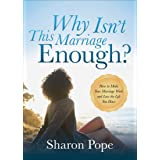 Why Isn't This Marriage Enough?: How to Make Your Marriage Work and Love the Life You Have