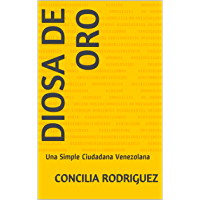 DIOSA DE ORO: Una Simple Ciudadana Venezolana (Spanish Edition)