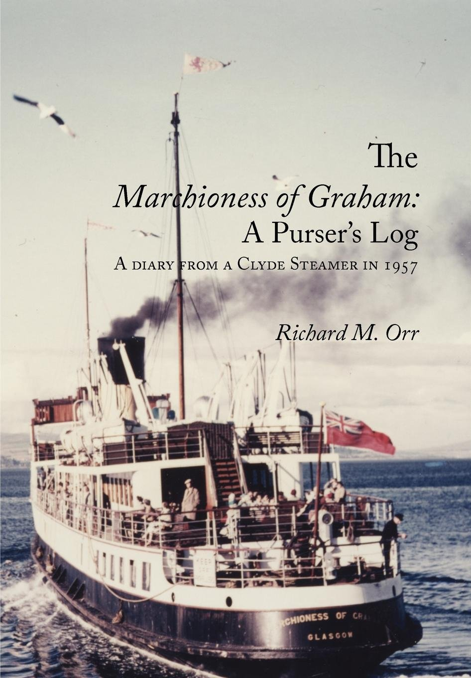 The Marchioness of Graham: A Purser's Log: A Diary from a Clyde Steamer in 1957