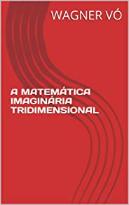 A MATEMÁTICA IMAGINÁRIA TRIDIMENSIONAL
