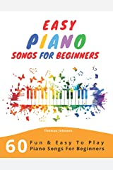 Easy Piano Songs For Beginners: 60 Fun & Easy To Play Piano Songs For Beginners Paperback
