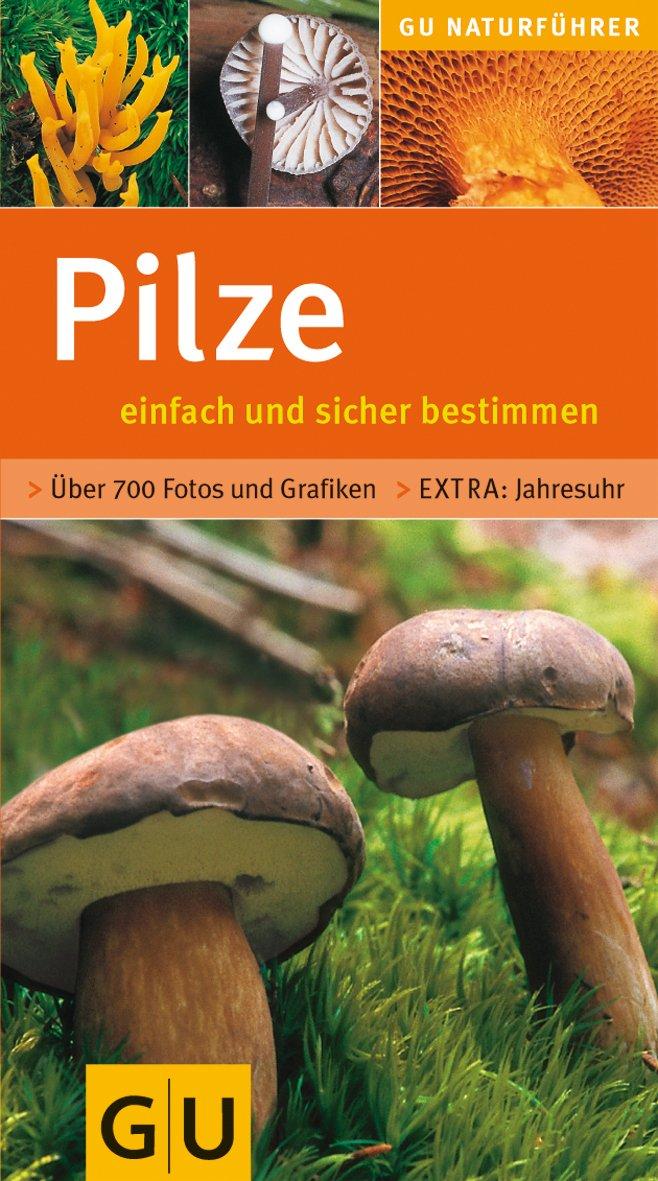 Pilze einfach und sicher bestimmen (GU Naturtitel)