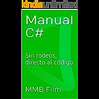 Manual C#: Sin rodeos, directo al código