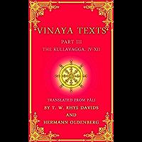 Vinaya Texts, Part III: The Kullavagga, IV-XII