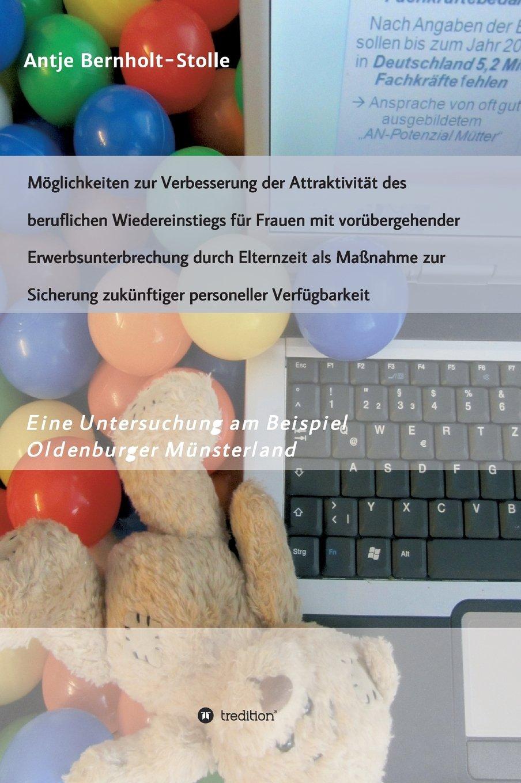 Möglichkeiten zur Verbesserung der Attraktivität des beruflichen Wiedereinstiegs für Frauen mit vorübergehender Erwerbsunterbrechung durch Elternzeit ... personeller Verfügbarkeit (German Edition) ebook