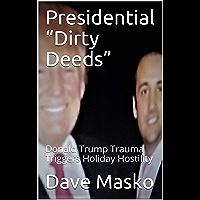 "Presidential ""Dirty Deeds"" : Donald Trump Trauma Triggers Holiday Hostility (English Edition)"