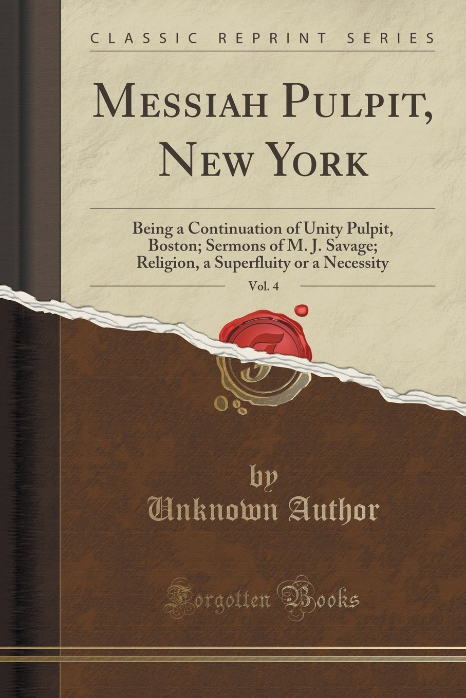 Download Messiah Pulpit, New York, Vol. 4: Being a Continuation of Unity Pulpit, Boston; Sermons of M. J. Savage; Religion, a Superfluity or a Necessity (Classic Reprint) PDF