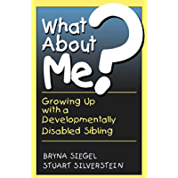 What About Me?: Growing Up With A Developmentally Disabled Sibling (English Edition)